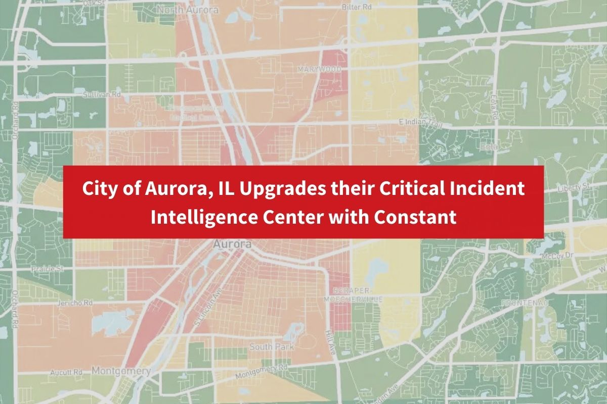 """Map of Aurora, IL with text overlay that says: """"City of Aurora, IL Upgrades their Critical Incident Intelligence Center with Constant"""""""